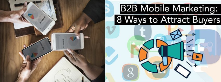 B2B Mobile Marketing And Ways To Attract Your Buyers