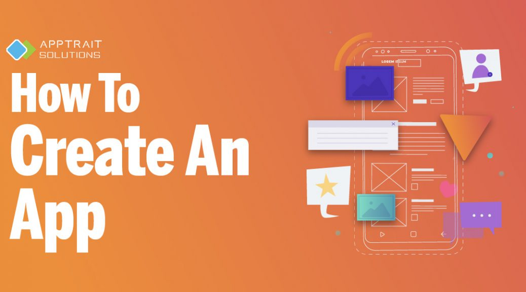how to create mobile app, how to make mobile app, how to create app, how to make an app, build app, how to build an app, mobile app development, apptrait, apptrait solutions, mobile app development solutions