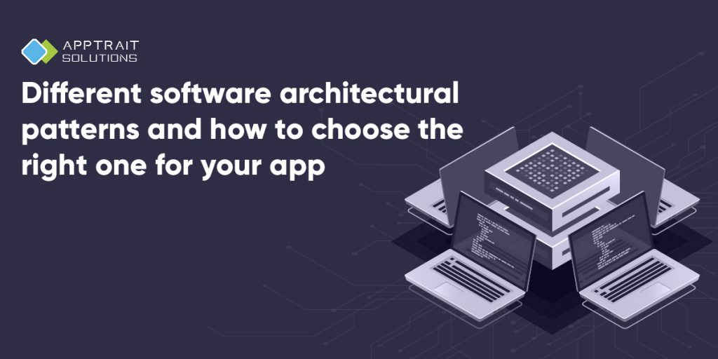 software architecture, software architecture pattern, mobile app architecture, app architecture, model view controller, MVC architecture, how to choose right mobile app, architecture pattern, layered pattern, client-server pattern, master-slave pattern, broker pattern, model view controller pattern, MVC pattern, mobile app development process, app development, app development process, what are software architecture, what is software development, software development architecture,